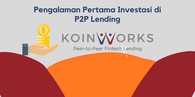 Pengalaman Pertama Investasi P2P Lending di Koinworks